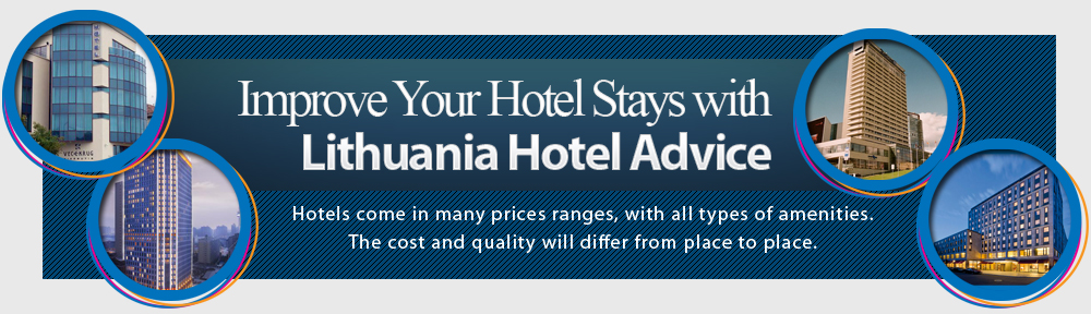 Improve Your Hotel Stays With Lithuania Hotel Advice